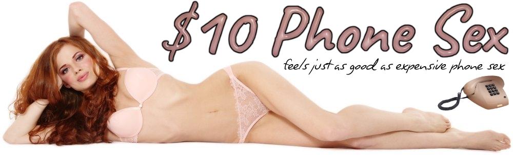 $10 phone sex - cheap phone sex